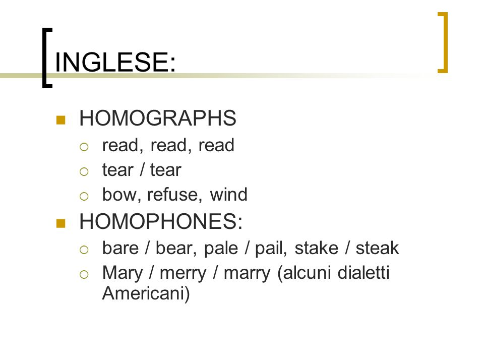 INGLESE: HOMOGRAPHS HOMOPHONES: read, read, read tear / tear