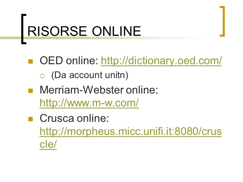 RISORSE ONLINE OED online: http://dictionary.oed.com/