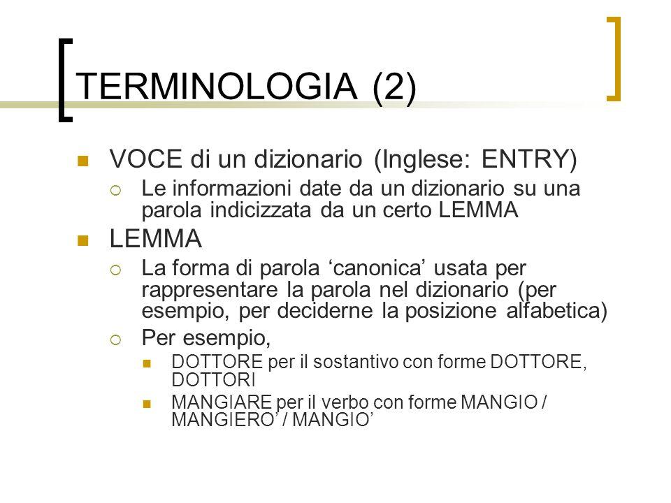 TERMINOLOGIA (2) VOCE di un dizionario (Inglese: ENTRY) LEMMA