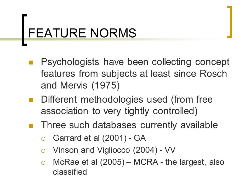 FEATURE NORMS Psychologists have been collecting concept features from subjects at least since Rosch and Mervis (1975)