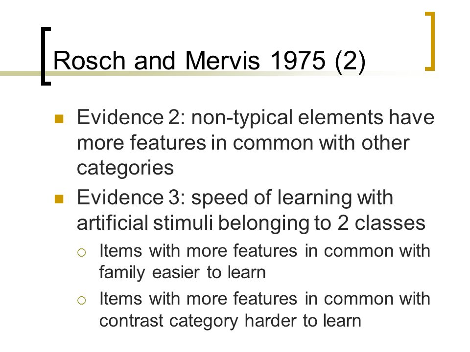 Rosch and Mervis 1975 (2)Evidence 2: non-typical elements have more features in common with other categories.