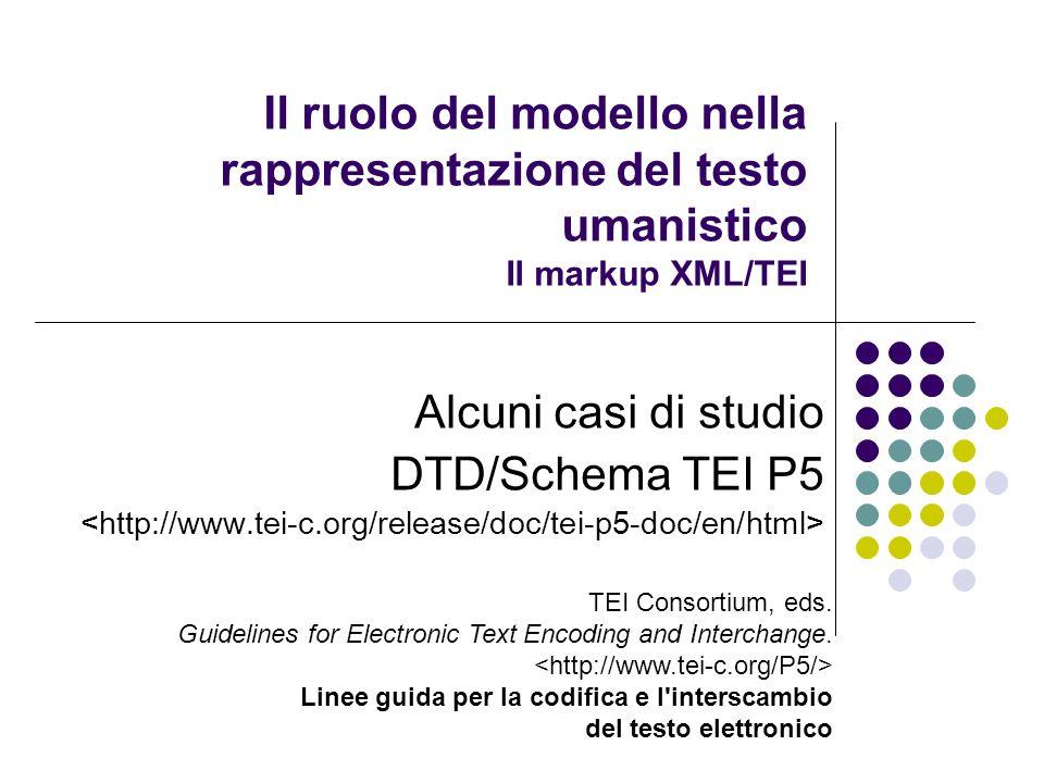 Il ruolo del modello nella rappresentazione del testo umanistico Il markup XML/TEI