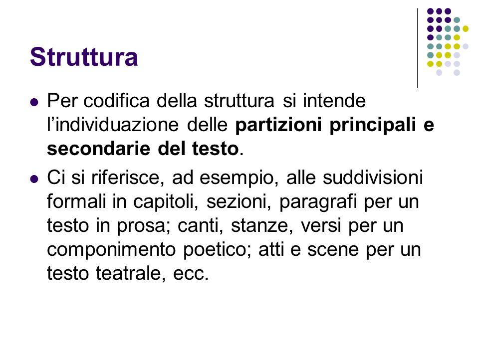 Struttura Per codifica della struttura si intende l'individuazione delle partizioni principali e secondarie del testo.