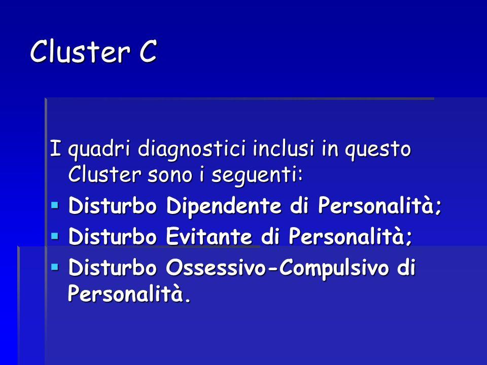 Cluster C I quadri diagnostici inclusi in questo Cluster sono i seguenti: Disturbo Dipendente di Personalità;