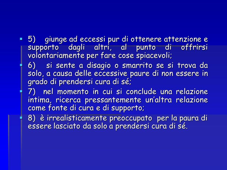 5) giunge ad eccessi pur di ottenere attenzione e supporto dagli altri, al punto di offrirsi volontariamente per fare cose spiacevoli;