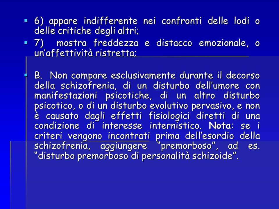 6) appare indifferente nei confronti delle lodi o delle critiche degli altri;