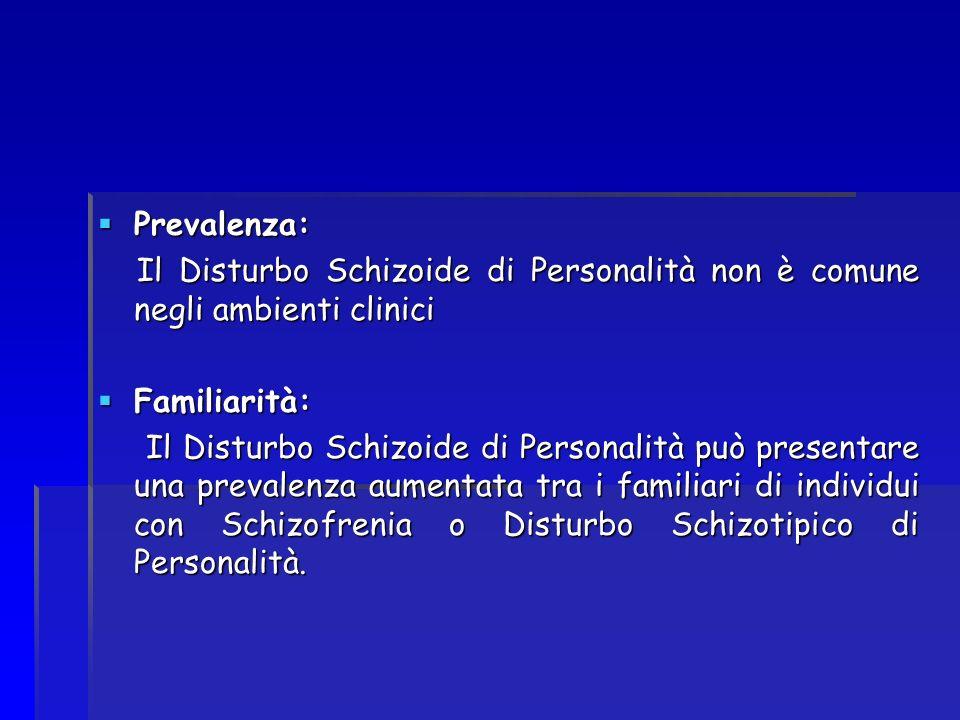 Prevalenza: Il Disturbo Schizoide di Personalità non è comune negli ambienti clinici. Familiarità: