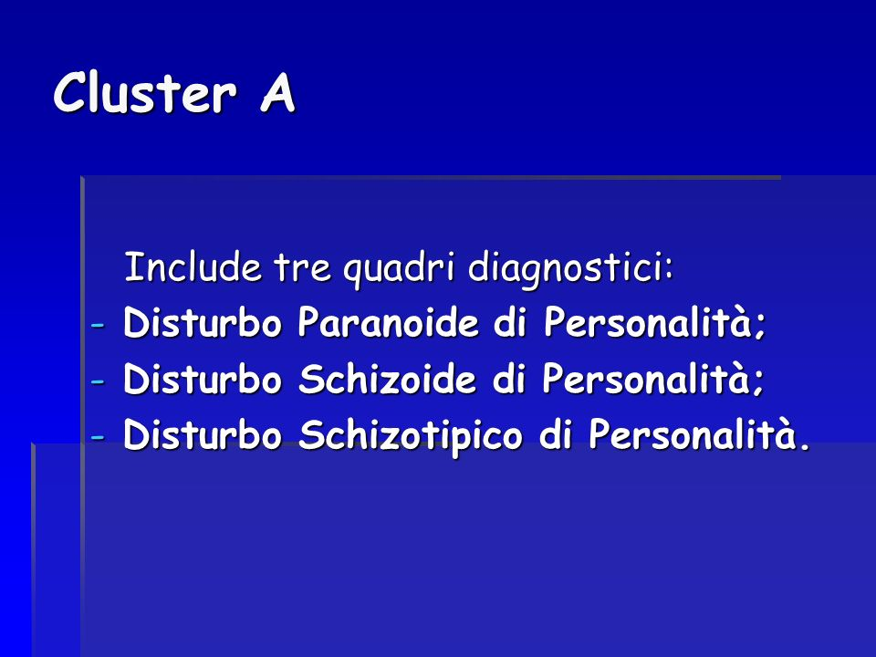 Cluster A Include tre quadri diagnostici: