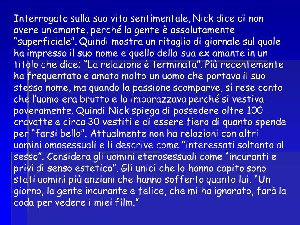 Interrogato sulla sua vita sentimentale, Nick dice di non avere un'amante, perché la gente è assolutamente superficiale .
