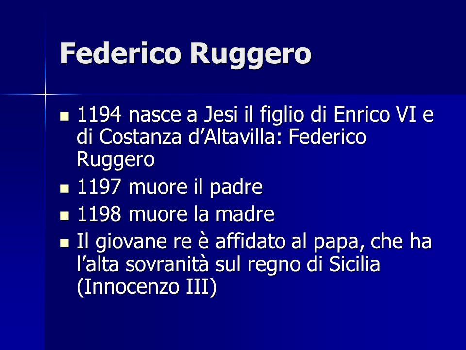Federico Ruggero1194 nasce a Jesi il figlio di Enrico VI e di Costanza d'Altavilla: Federico Ruggero.