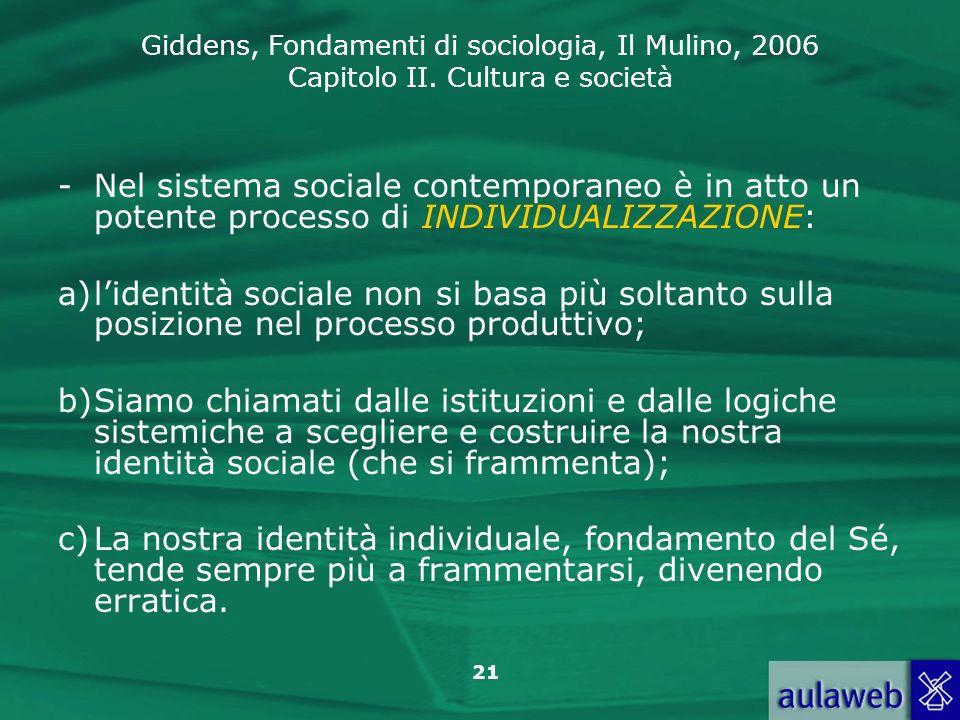 Nel sistema sociale contemporaneo è in atto un potente processo di INDIVIDUALIZZAZIONE: