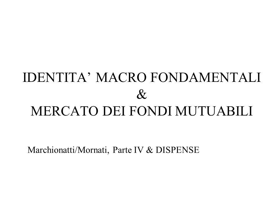 IDENTITA' MACRO FONDAMENTALI & MERCATO DEI FONDI MUTUABILI