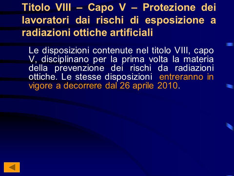 Titolo VIII – Capo V – Protezione dei lavoratori dai rischi di esposizione a radiazioni ottiche artificiali
