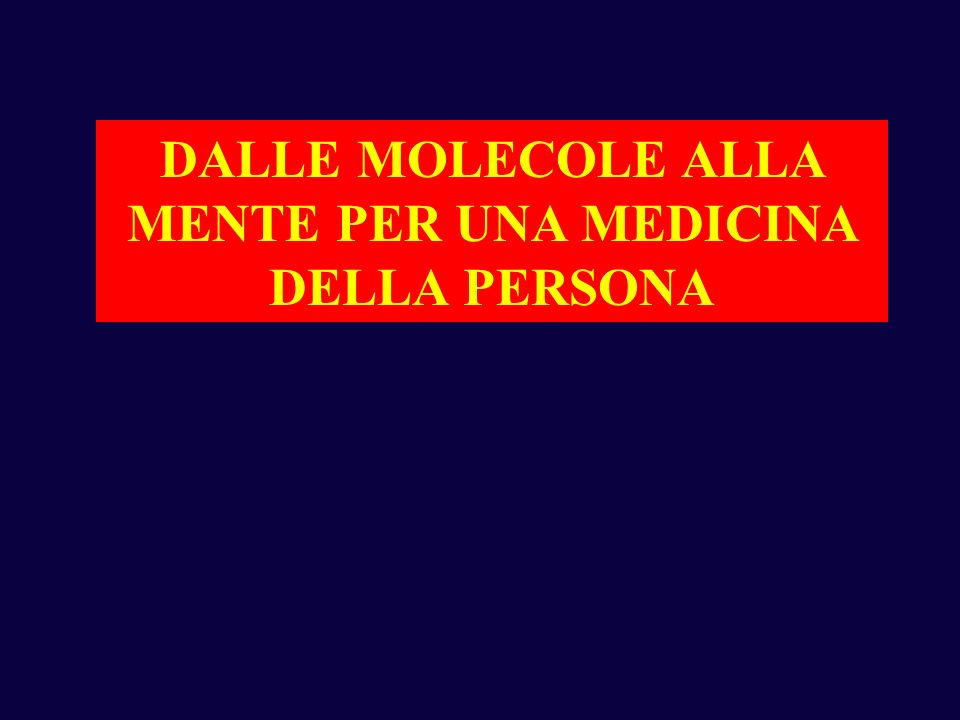 DALLE MOLECOLE ALLA MENTE PER UNA MEDICINA DELLA PERSONA