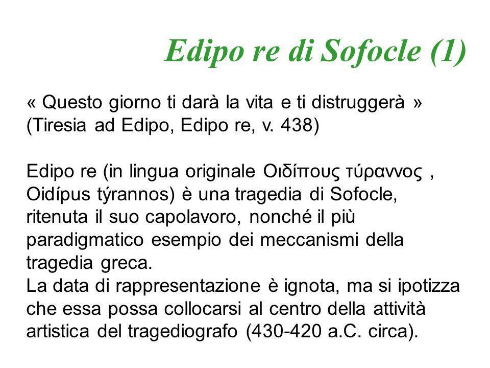 Edipo re di Sofocle (1) « Questo giorno ti darà la vita e ti distruggerà » (Tiresia ad Edipo, Edipo re, v. 438)