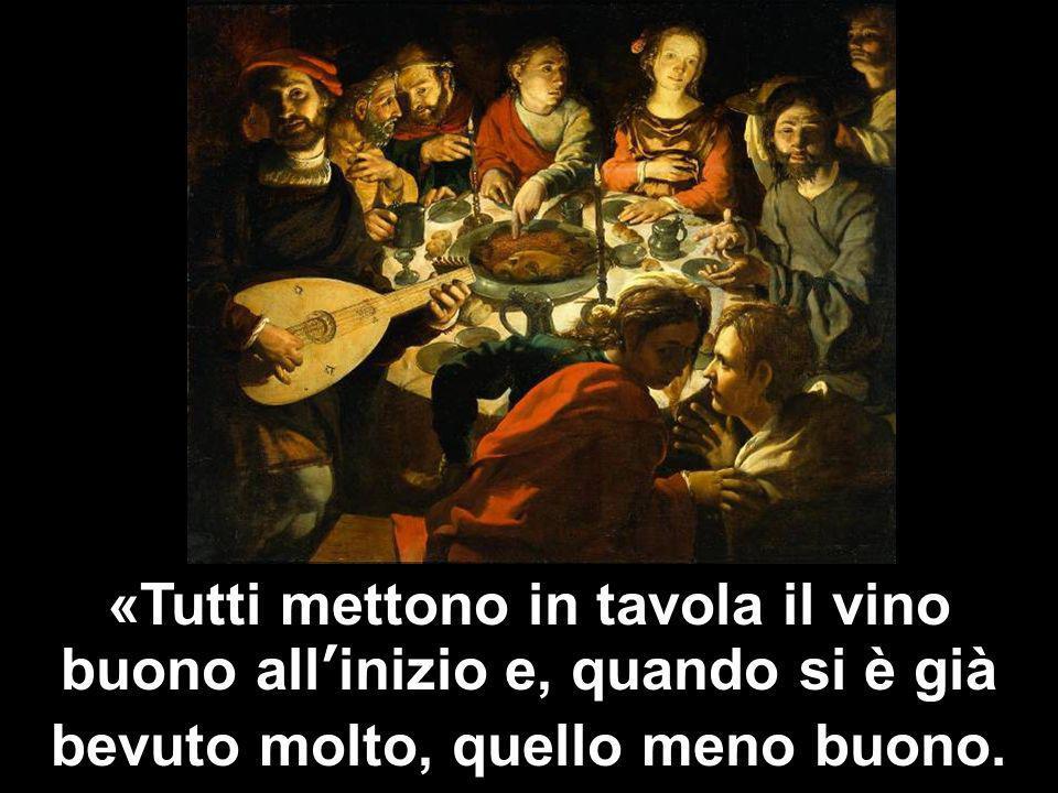 «Tutti mettono in tavola il vino buono all'inizio e, quando si è già bevuto molto, quello meno buono.