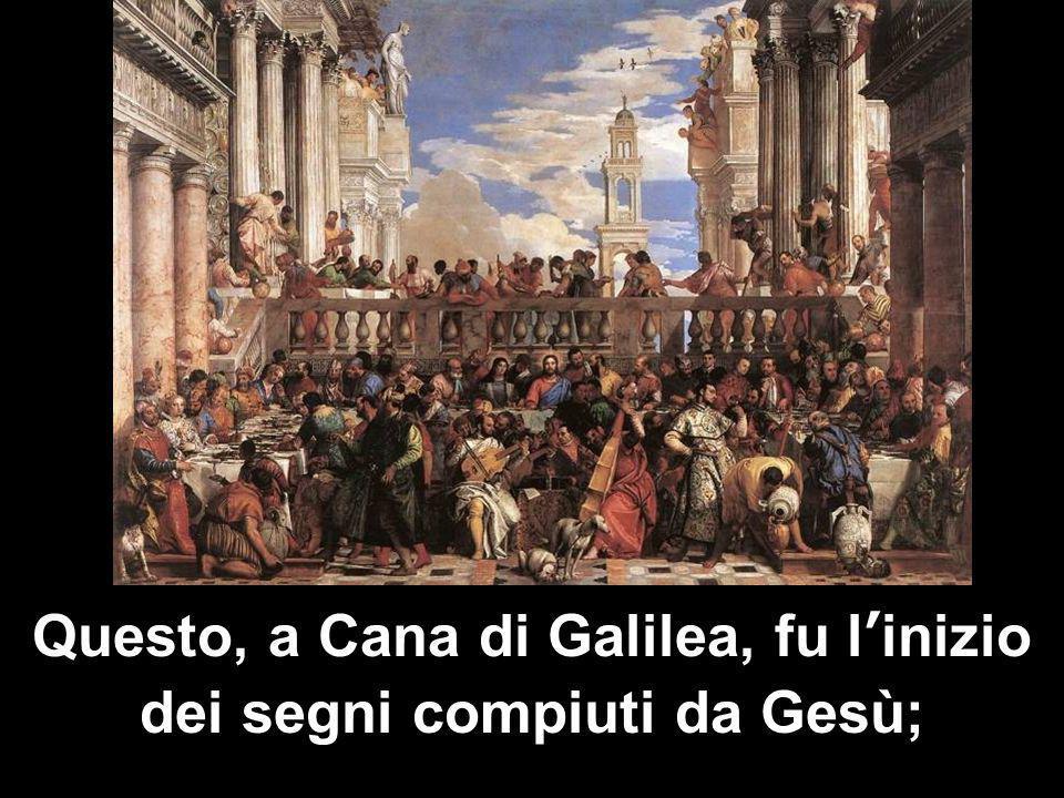 Questo, a Cana di Galilea, fu l'inizio dei segni compiuti da Gesù;