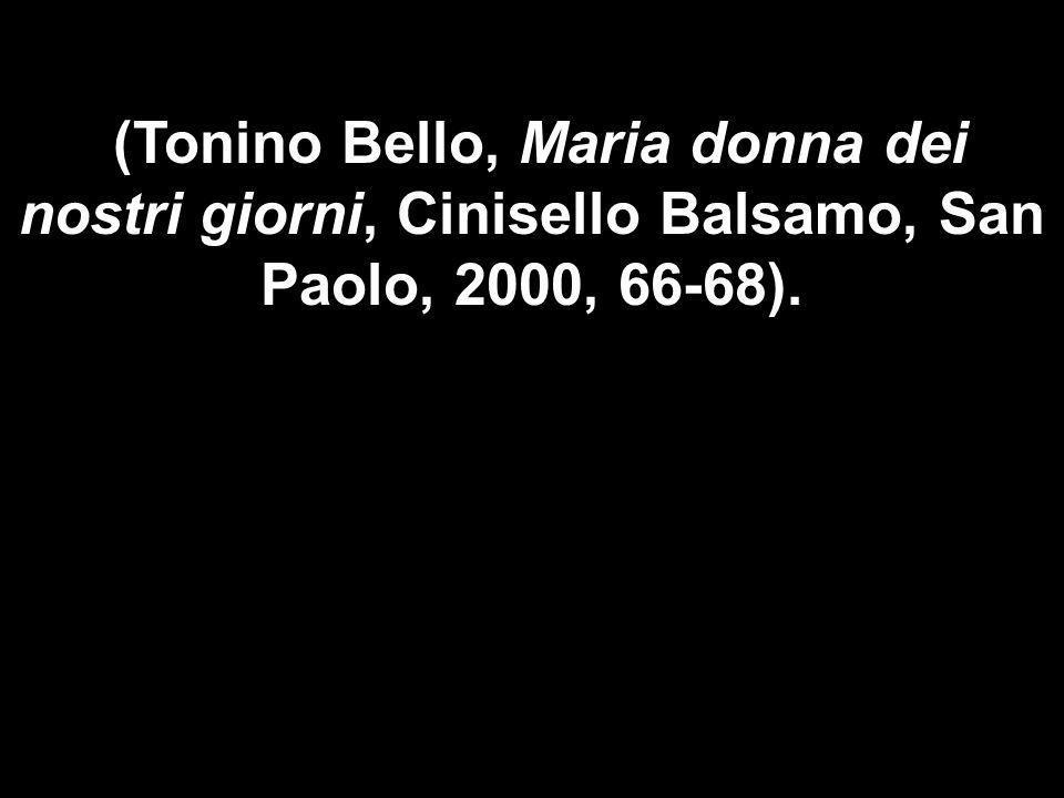(Tonino Bello, Maria donna dei nostri giorni, Cinisello Balsamo, San Paolo, 2000, 66-68).