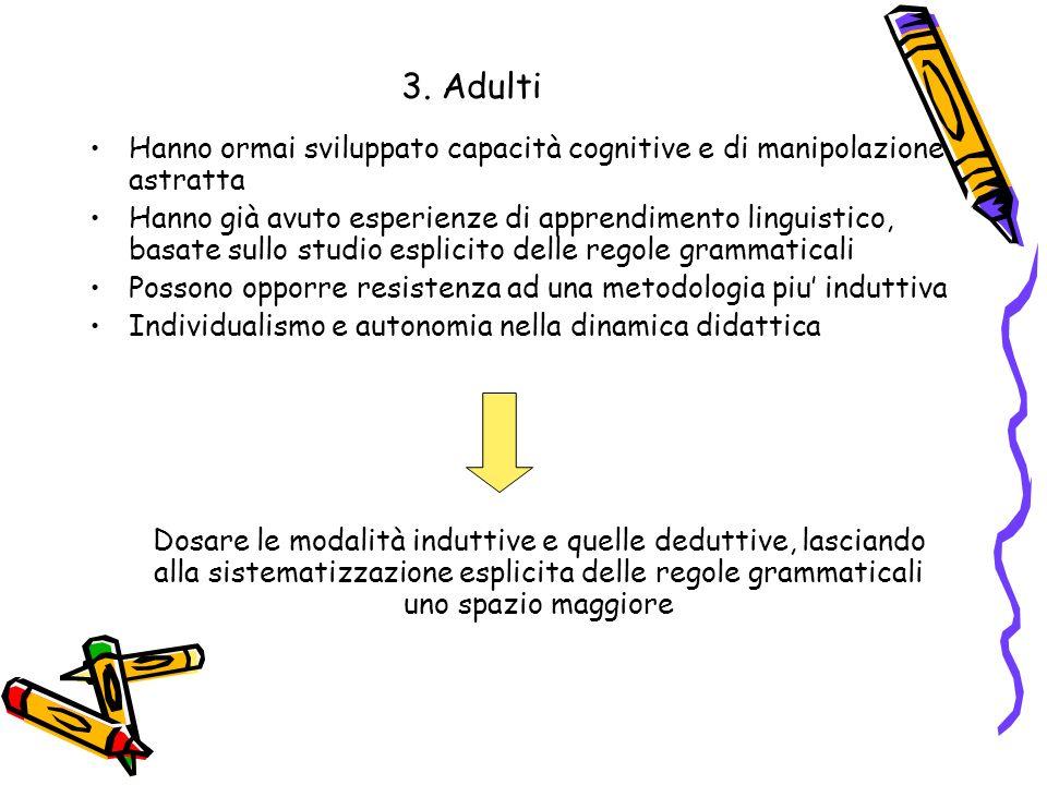 3. Adulti Hanno ormai sviluppato capacità cognitive e di manipolazione astratta.