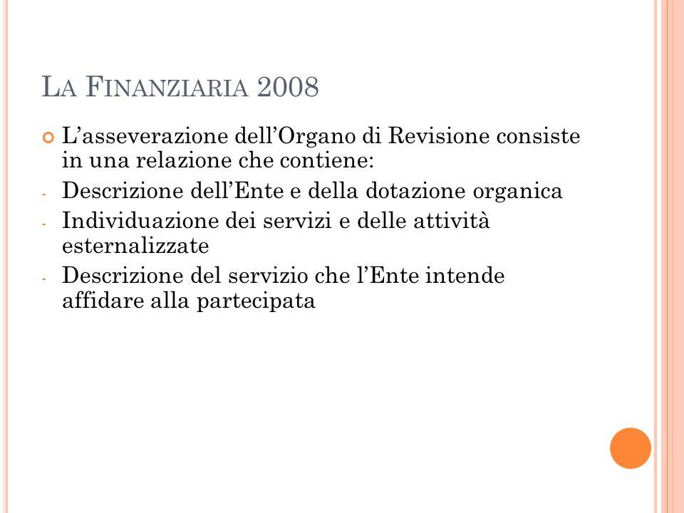 La Finanziaria 2008 L'asseverazione dell'Organo di Revisione consiste in una relazione che contiene: