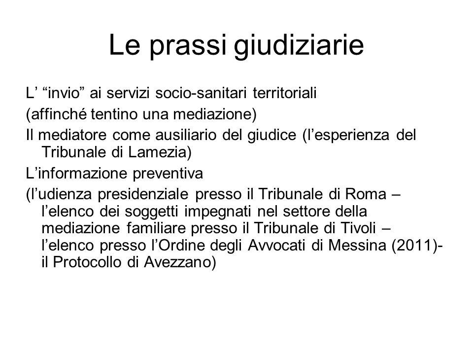 Le prassi giudiziarie L' invio ai servizi socio-sanitari territoriali. (affinché tentino una mediazione)