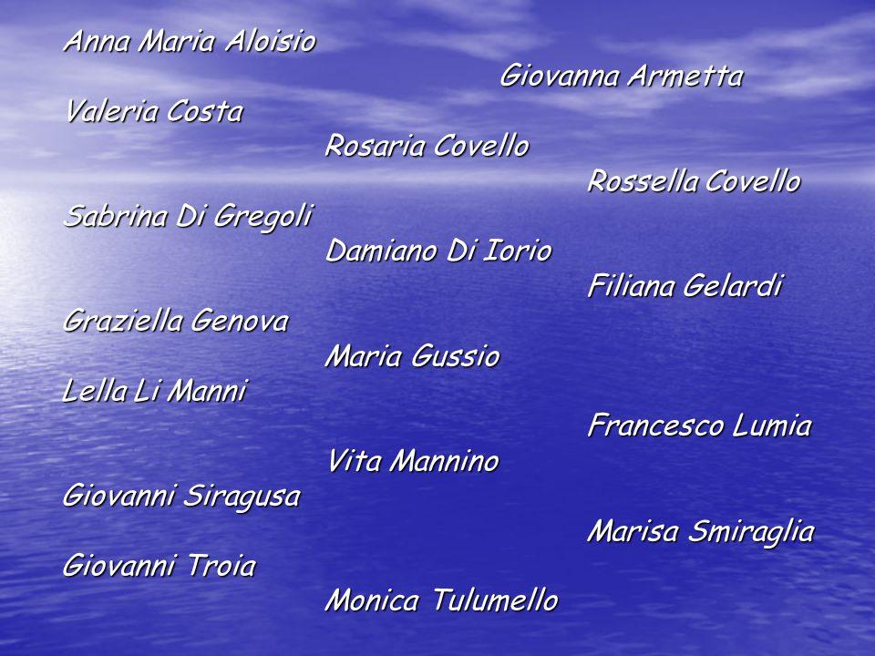 Anna Maria Aloisio Giovanna Armetta. Valeria Costa. Rosaria Covello. Rossella Covello. Sabrina Di Gregoli.