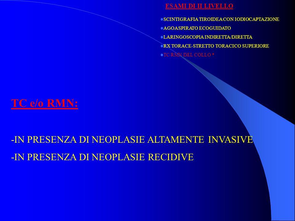 TC e/o RMN: -IN PRESENZA DI NEOPLASIE ALTAMENTE INVASIVE