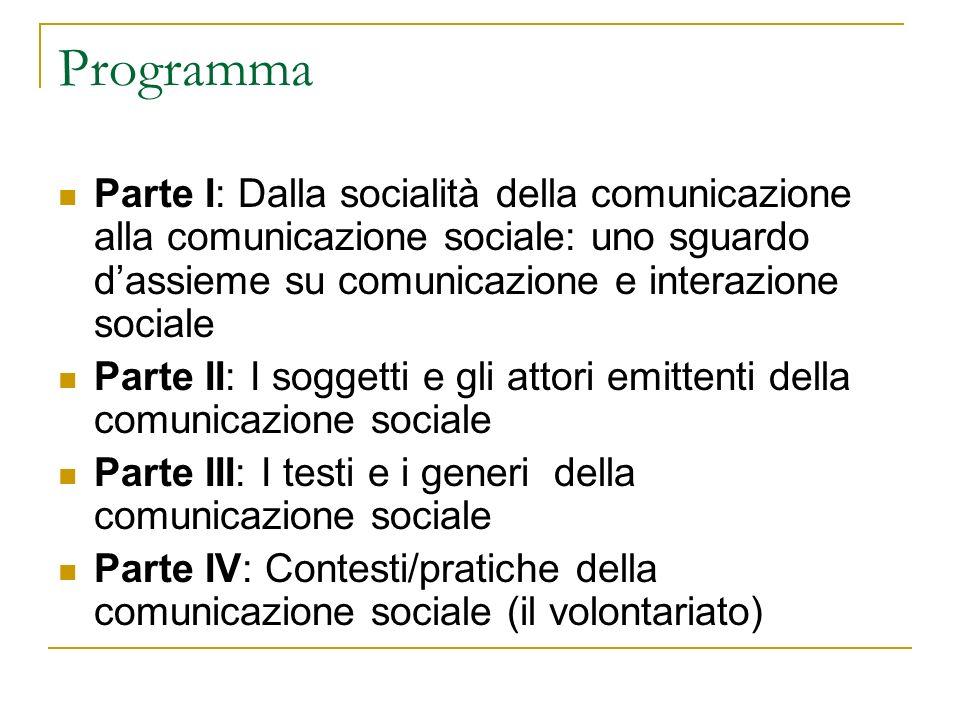 Programma Parte I: Dalla socialità della comunicazione alla comunicazione sociale: uno sguardo d'assieme su comunicazione e interazione sociale.