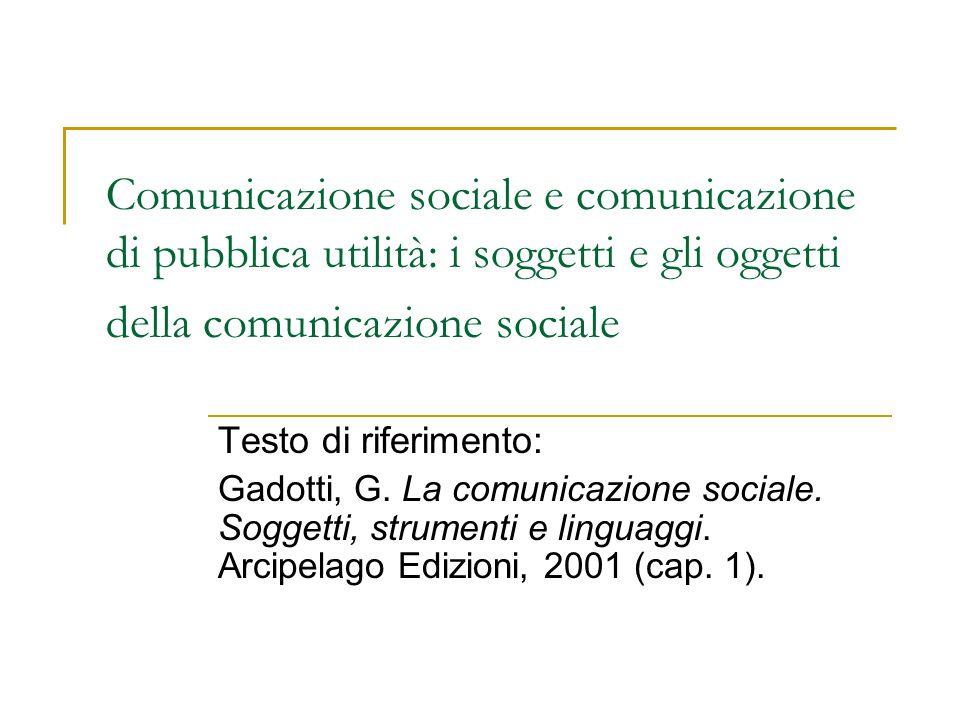 Comunicazione sociale e comunicazione di pubblica utilità: i soggetti e gli oggetti della comunicazione sociale