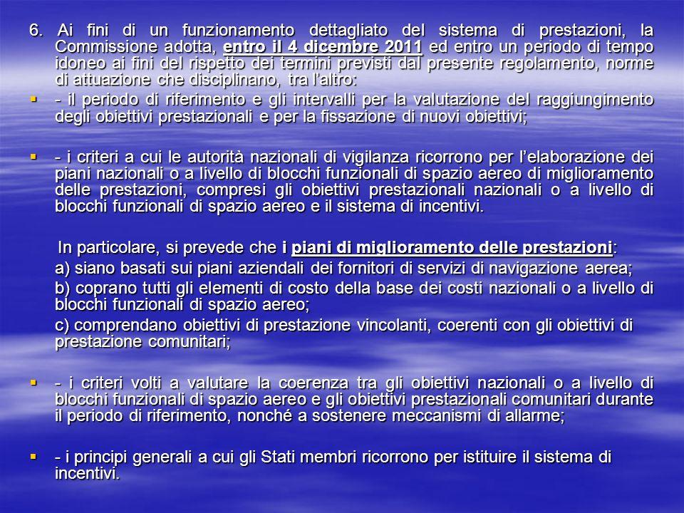 6. Ai fini di un funzionamento dettagliato del sistema di prestazioni, la Commissione adotta, entro il 4 dicembre 2011 ed entro un periodo di tempo idoneo ai fini del rispetto dei termini previsti dal presente regolamento, norme di attuazione che disciplinano, tra l'altro: