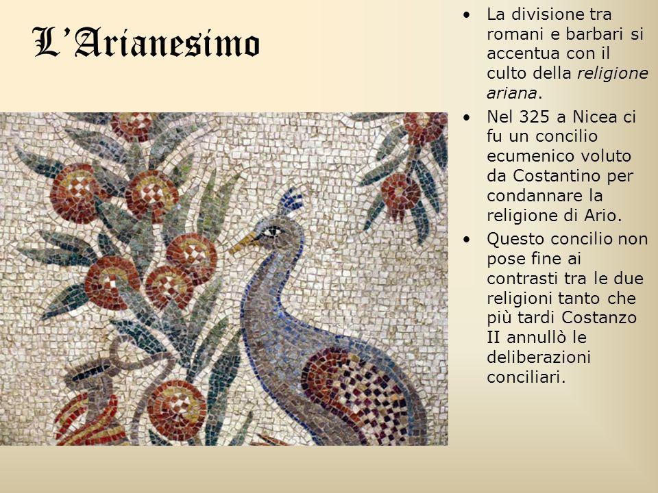 L'Arianesimo La divisione tra romani e barbari si accentua con il culto della religione ariana.