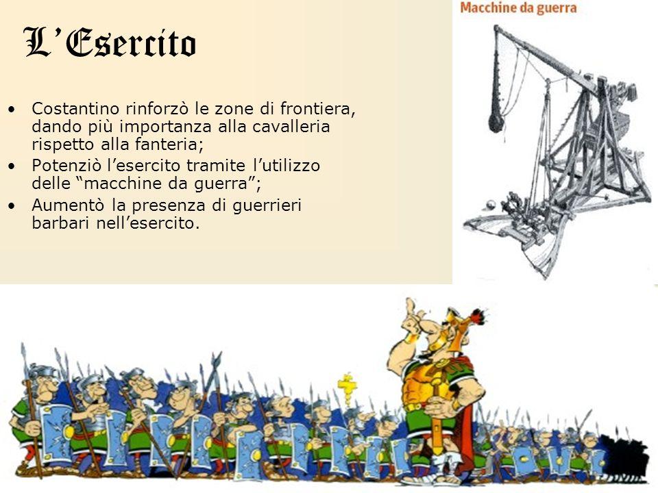 L'Esercito Costantino rinforzò le zone di frontiera, dando più importanza alla cavalleria rispetto alla fanteria;