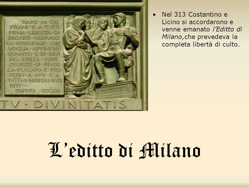 Nel 313 Costantino e Licino si accordarono e venne emanato l'Editto di Milano,che prevedeva la completa libertà di culto.