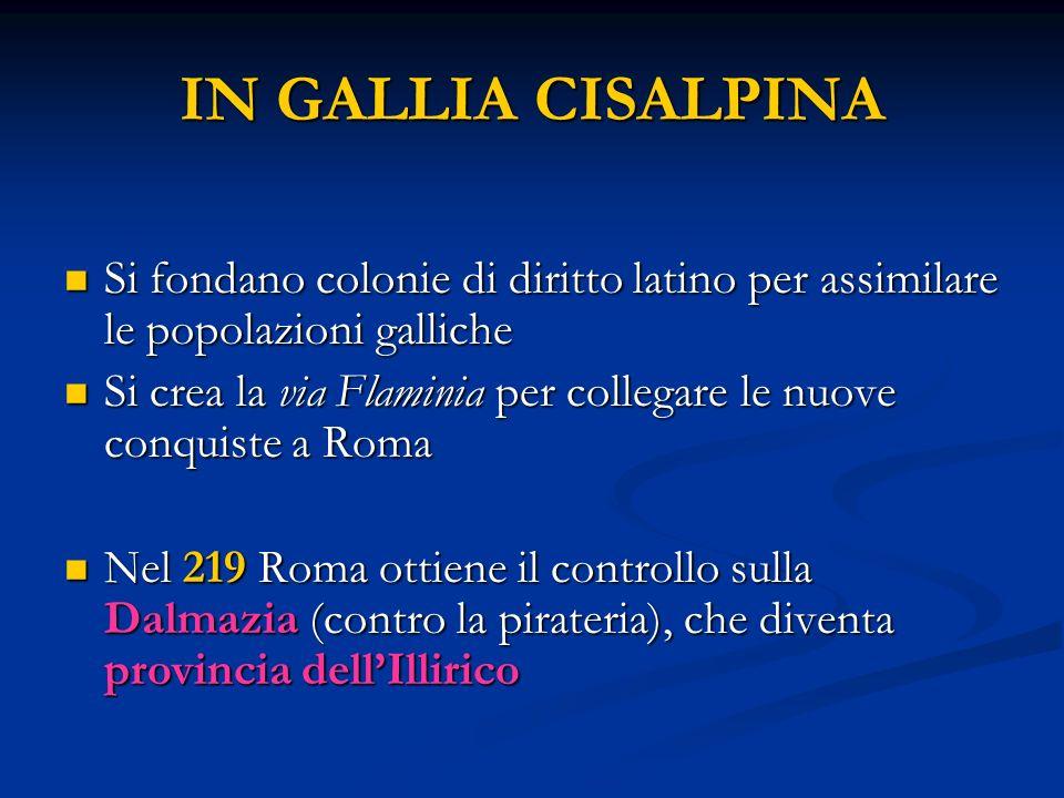 IN GALLIA CISALPINA Si fondano colonie di diritto latino per assimilare le popolazioni galliche.