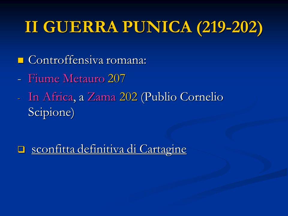 II GUERRA PUNICA (219-202) Controffensiva romana: - Fiume Metauro 207