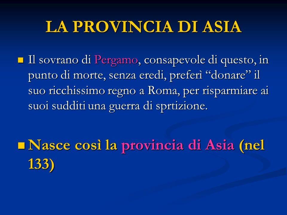 LA PROVINCIA DI ASIA Nasce così la provincia di Asia (nel 133)
