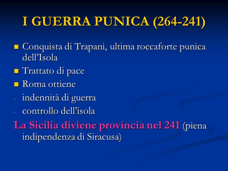 I GUERRA PUNICA (264-241) Conquista di Trapani, ultima roccaforte punica dell'Isola. Trattato di pace.