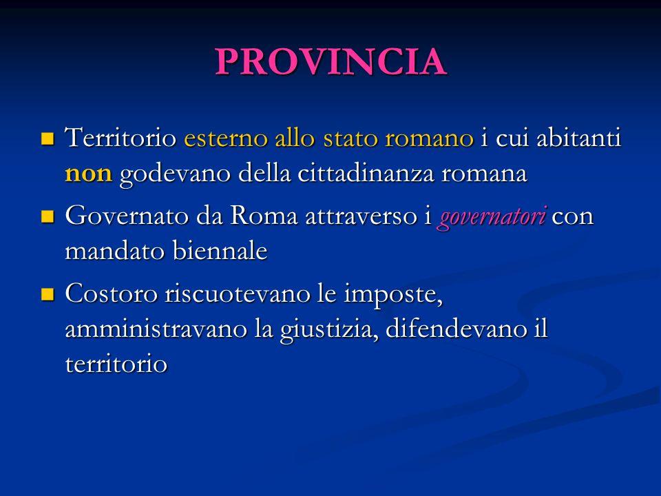 PROVINCIA Territorio esterno allo stato romano i cui abitanti non godevano della cittadinanza romana.