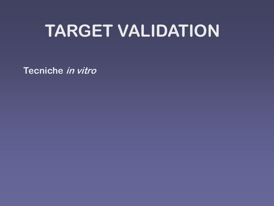 TARGET VALIDATION Tecniche in vitro