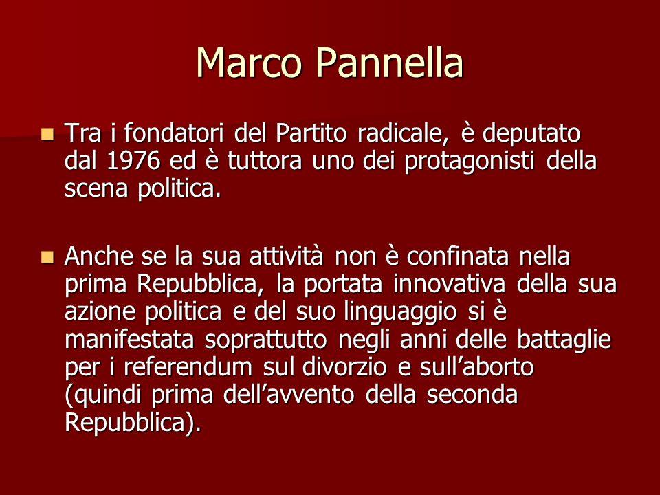 Marco Pannella Tra i fondatori del Partito radicale, è deputato dal 1976 ed è tuttora uno dei protagonisti della scena politica.