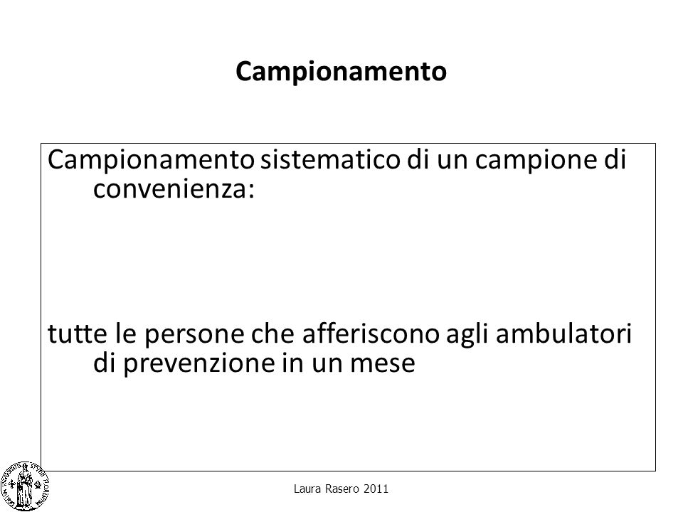 Campionamento Campionamento sistematico di un campione di convenienza: tutte le persone che afferiscono agli ambulatori di prevenzione in un mese