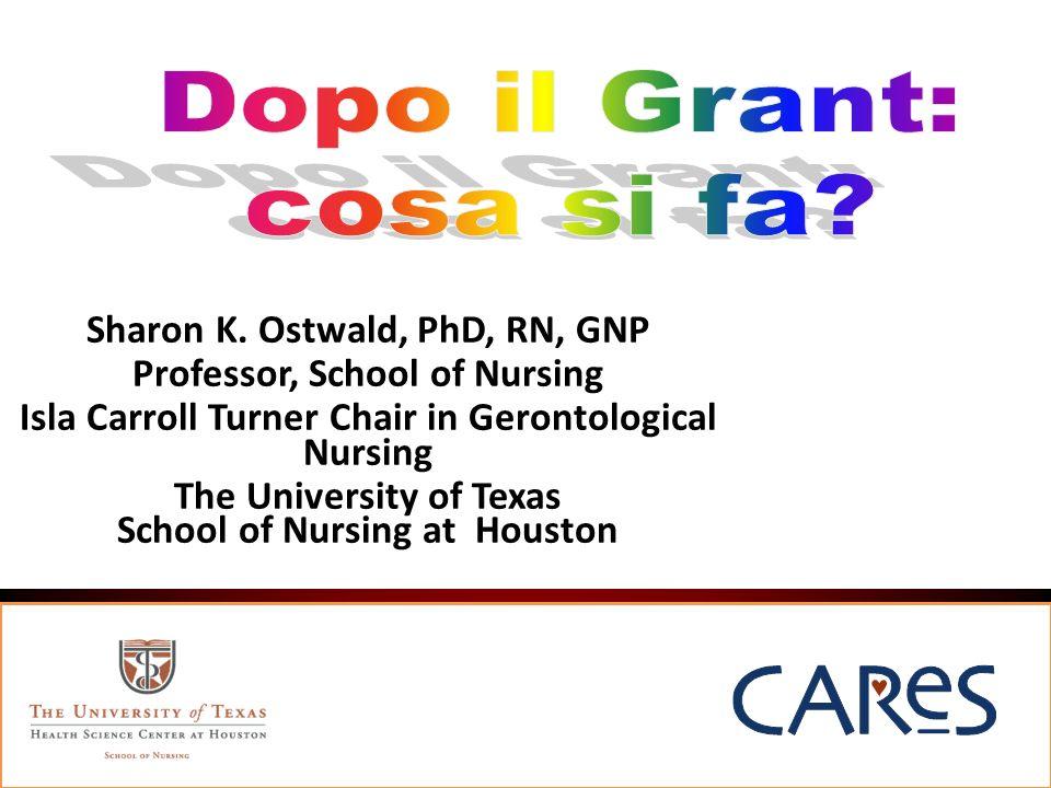 Dopo il Grant: cosa si fa Sharon K. Ostwald, PhD, RN, GNP