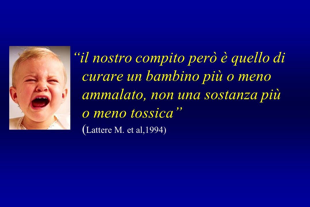 il nostro compito però è quello di curare un bambino più o meno ammalato, non una sostanza più o meno tossica (Lattere M.