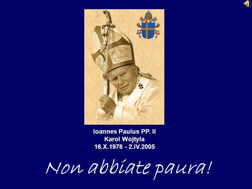Ioannes Paulus PP. II Karol Wojtyla 16.X.1978 - 2.IV.2005