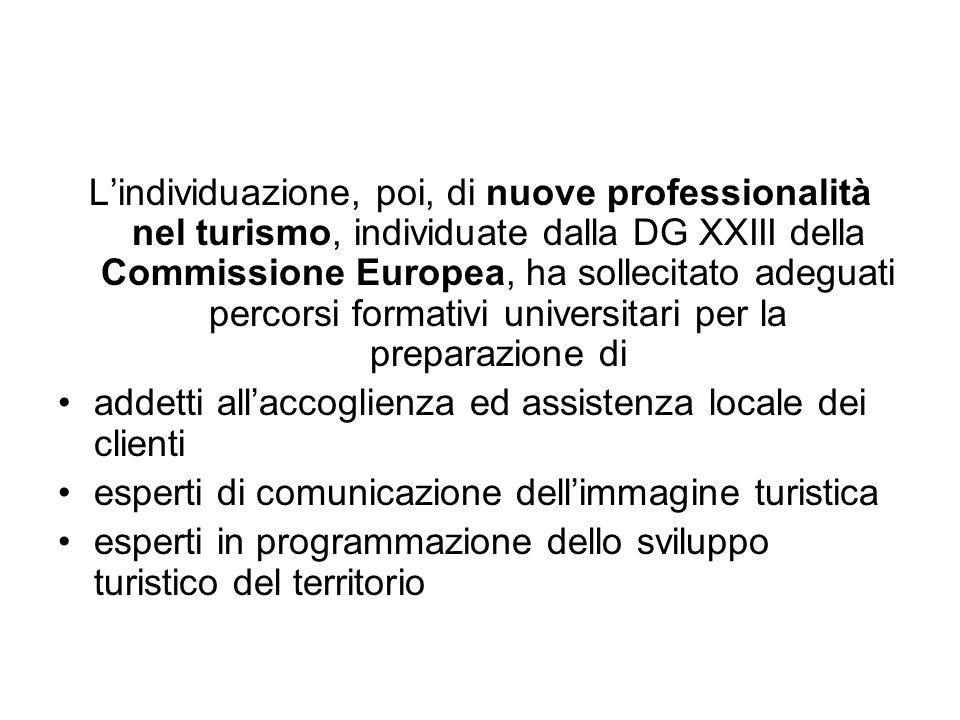 L'individuazione, poi, di nuove professionalità nel turismo, individuate dalla DG XXIII della Commissione Europea, ha sollecitato adeguati percorsi formativi universitari per la preparazione di