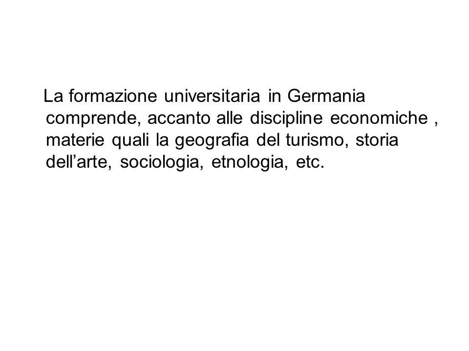 La formazione universitaria in Germania comprende, accanto alle discipline economiche , materie quali la geografia del turismo, storia dell'arte, sociologia, etnologia, etc.