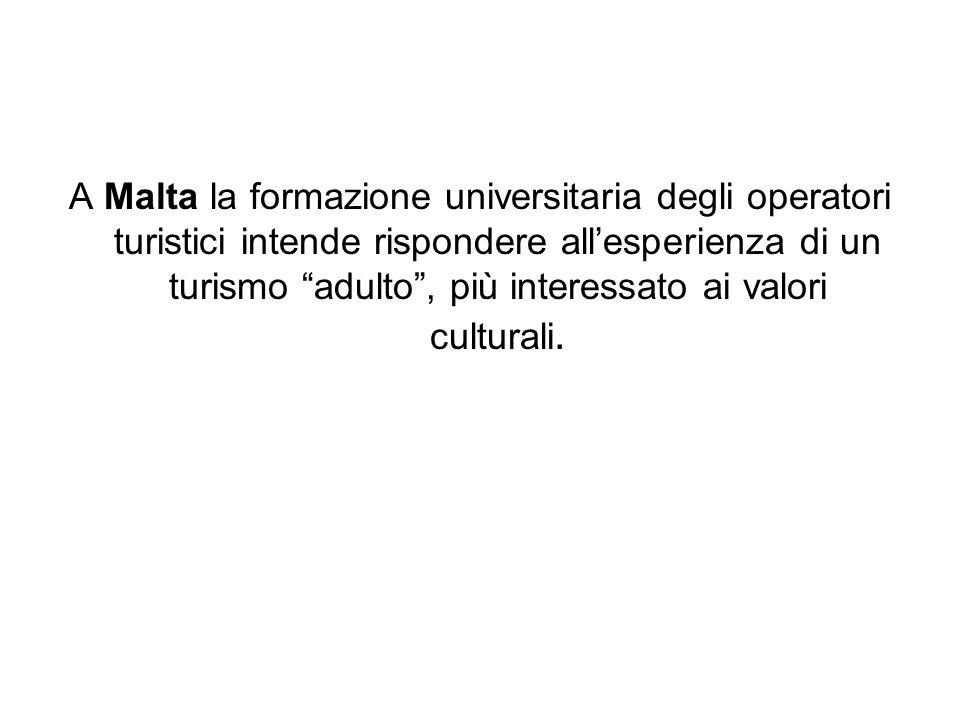 A Malta la formazione universitaria degli operatori turistici intende rispondere all'esperienza di un turismo adulto , più interessato ai valori culturali.