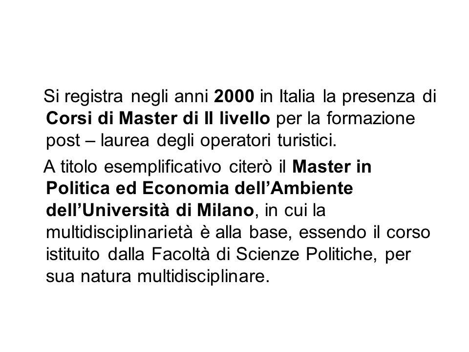 Si registra negli anni 2000 in Italia la presenza di Corsi di Master di II livello per la formazione post – laurea degli operatori turistici.