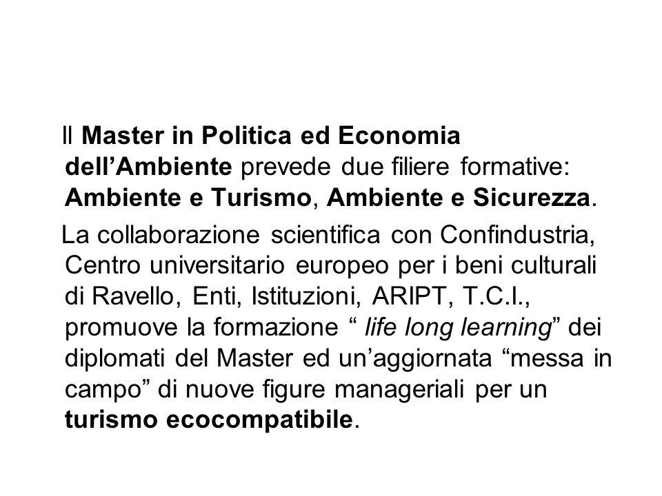 Il Master in Politica ed Economia dell'Ambiente prevede due filiere formative: Ambiente e Turismo, Ambiente e Sicurezza.