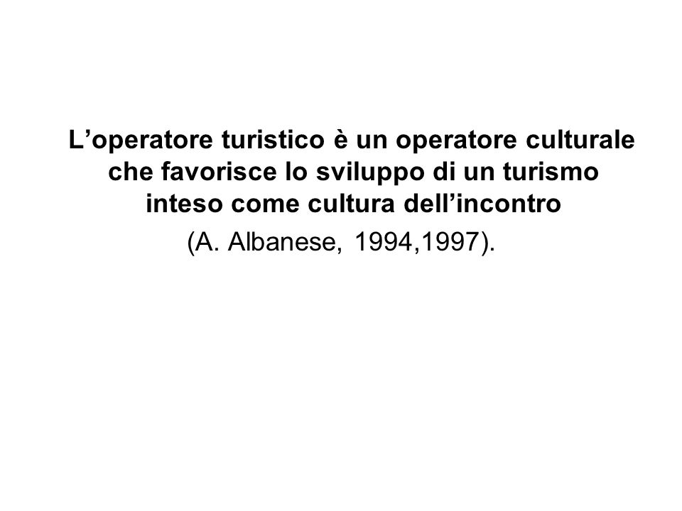 L'operatore turistico è un operatore culturale che favorisce lo sviluppo di un turismo inteso come cultura dell'incontro